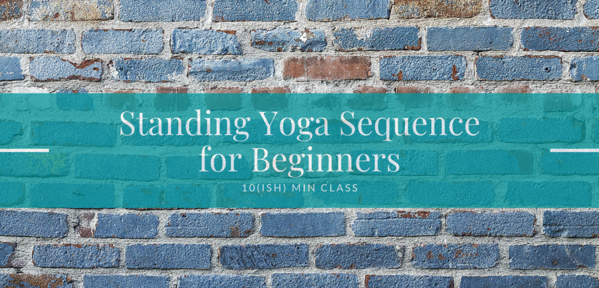 Standing Yoga Sequence for Beginners – 10(ish) min class