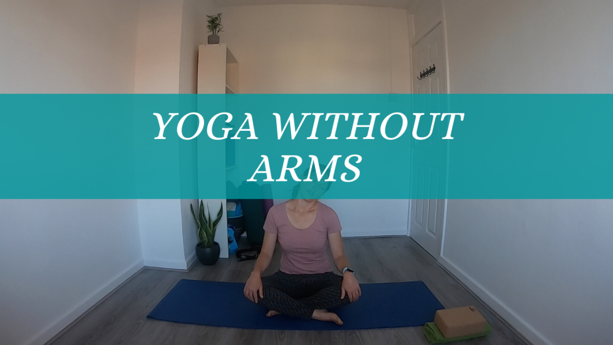 The 'Yoga Without' Series: Yoga without Arms